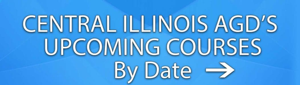 Central Illinois AGD's Upcoming Dental CE Courses
